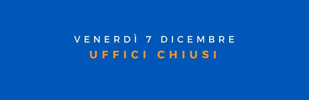 Chiusura uffici 7 Dicembre 2018
